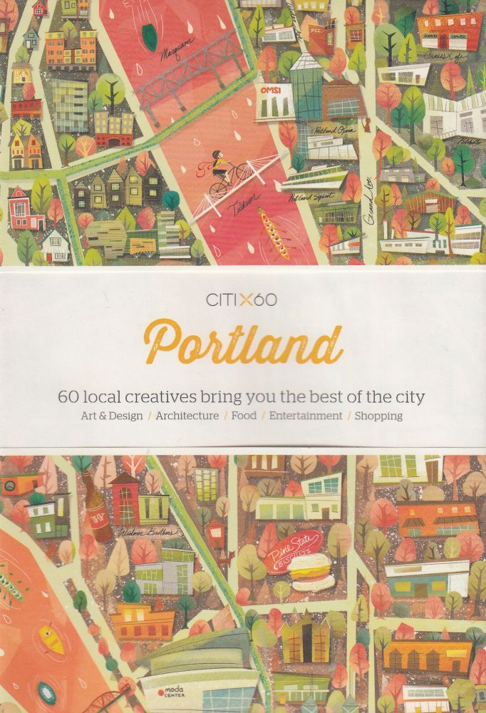 CITIx60: Portland (60 Local Creatives Show You the Best of the City). Victionary.