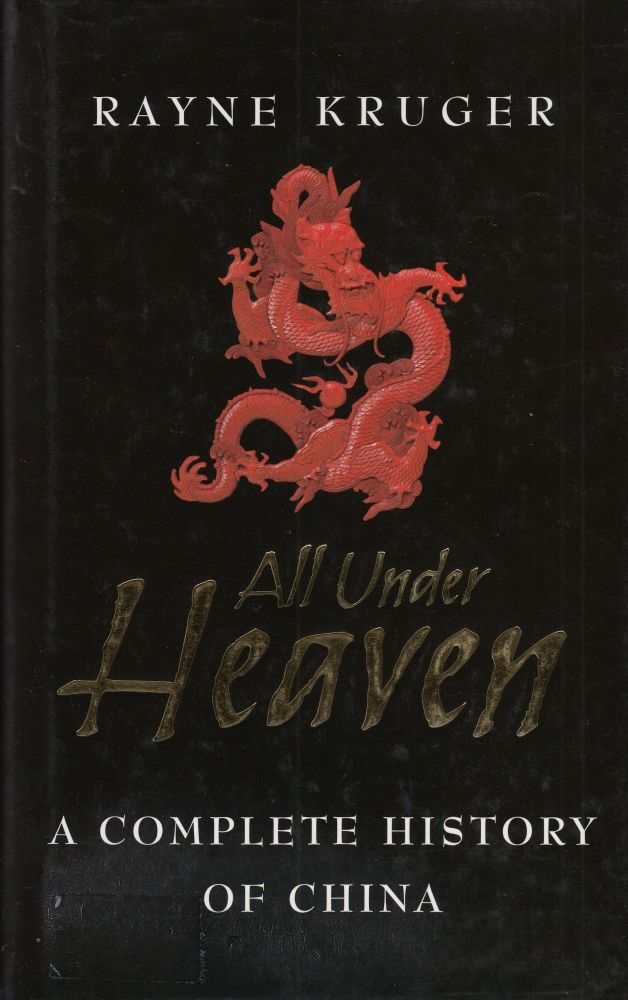 All Under Heaven: A Complete History of China. Rayne Kruger.