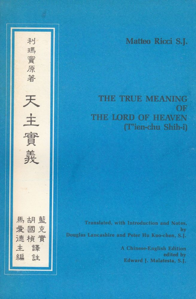 The True Meaning of the Lord of Heaven (T'ien-Chu Shih-i). Matteo Ricci S. J.