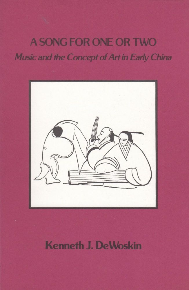 A Song for One or Two: Music and the Concept of Art in Early China. Kenneth J. DeWoskin.