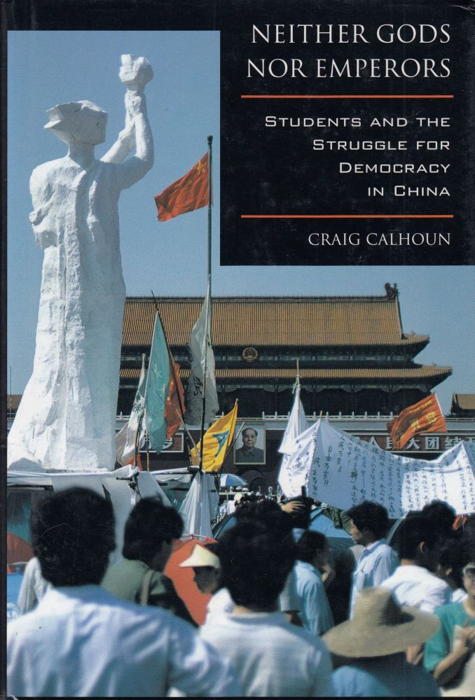 Neither Gods Nor Emperors: Students and the Struggle for Democracy in China. Craig Calhoun.