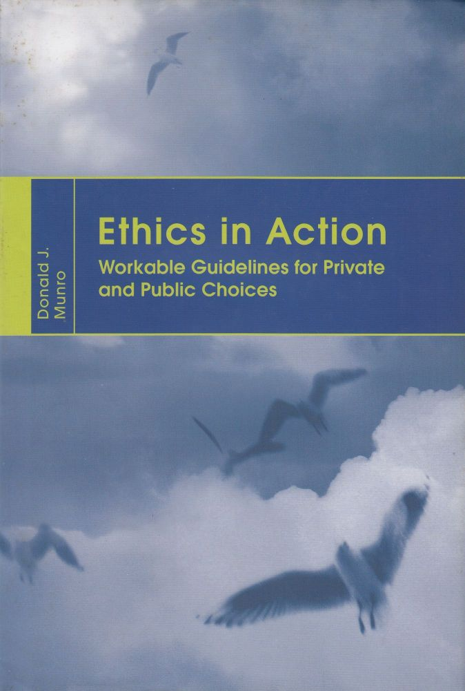 Ethics in Action: Workable Guidelines for Private and Public Choices. Donald J. Munro.