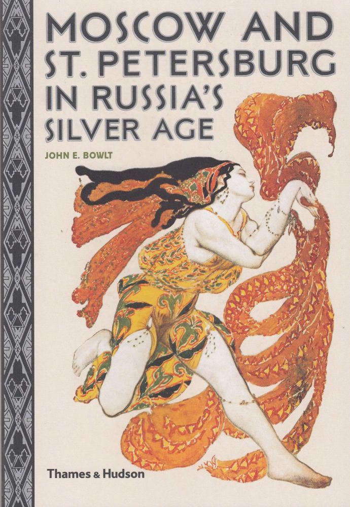 Moscow and St. Petersburg in Russia's Silver Age. John E. Bowlt.