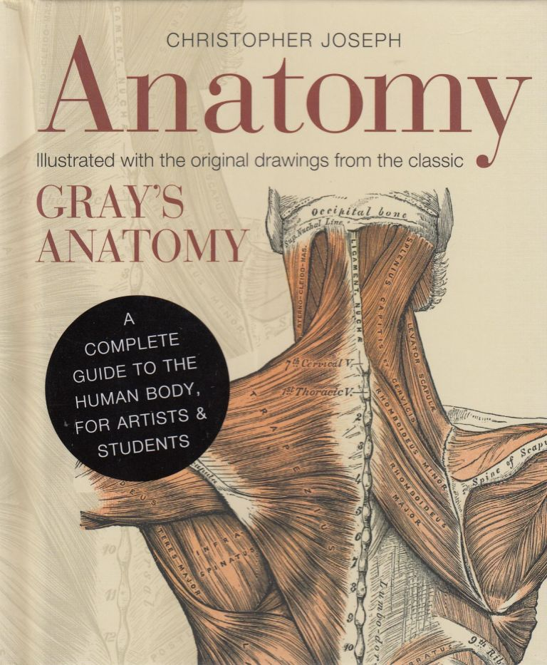 Anatomy: A Complete Guide to the Human Body, for Artists & Students. Christopher Joseph.