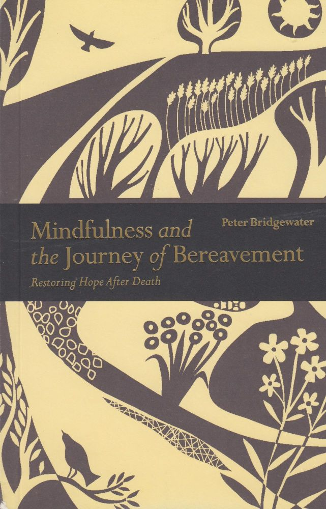 Mindfulness and the Journey of Bereavement: Restoring Hope after a Death. Peter Bridgewater.