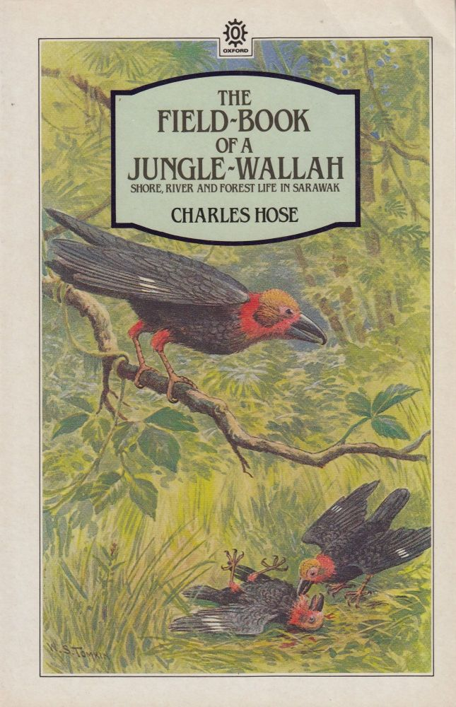 The Field-Book of a Jungle-Wallah: Shore, River and Forest Life in Sarawak. Charles Hose.