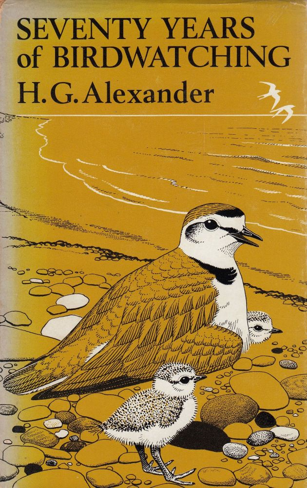 Seventy Years of Birdwatching. Horace Gundry Alexander, H G.