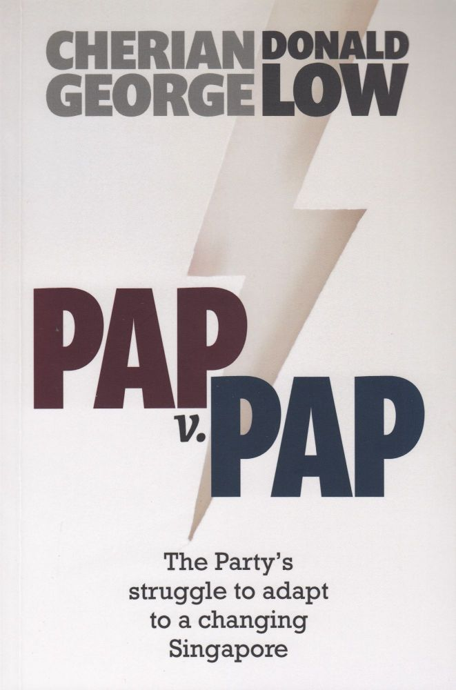 PAP v. PAP: The Party's Struggle to Adapt to a Changing SIngapore. Donald Low Cherian George.