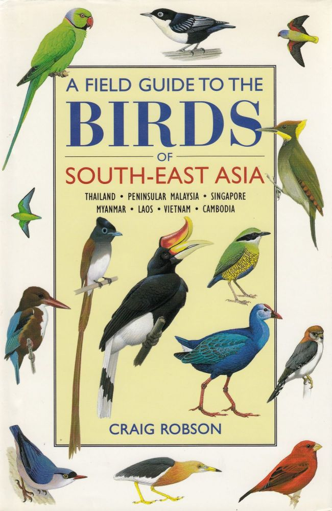 A Field Guide to the Birds of South-East Asia. Craig Robson.