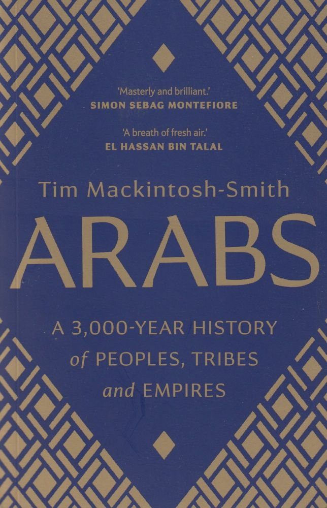 Arabs: A 3,000-Year History of Peoples, Tribes and Empires. Tim Mackintosh-Smith.