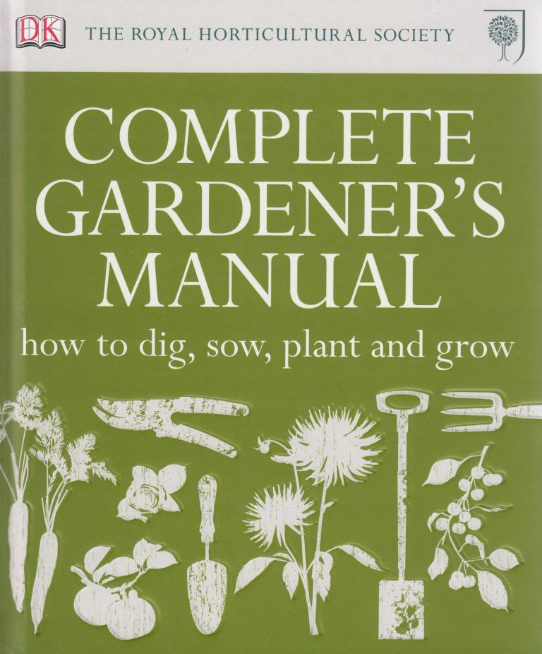 The Royal Horticultural Society Complete Gardner's Manual. Zia Allaway Simon Akeroyd, Jenny Hendy, Martyn Cox, Helena Caldon.