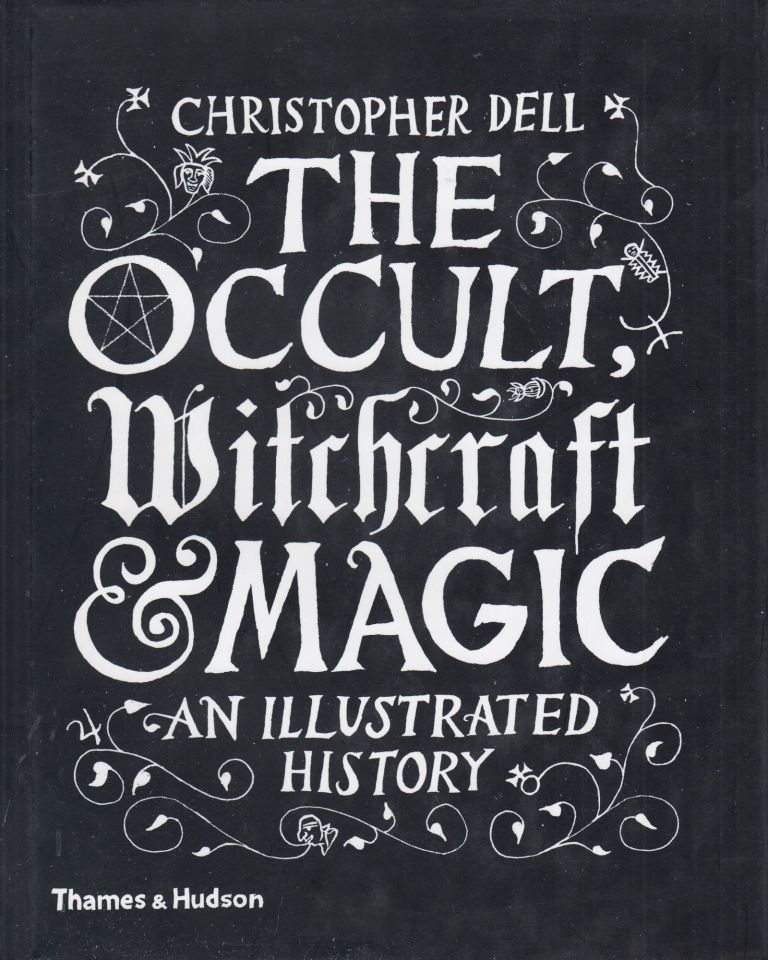 The Occult, Witchcraft & Magic: An Illustrated History. Christopher Dell.