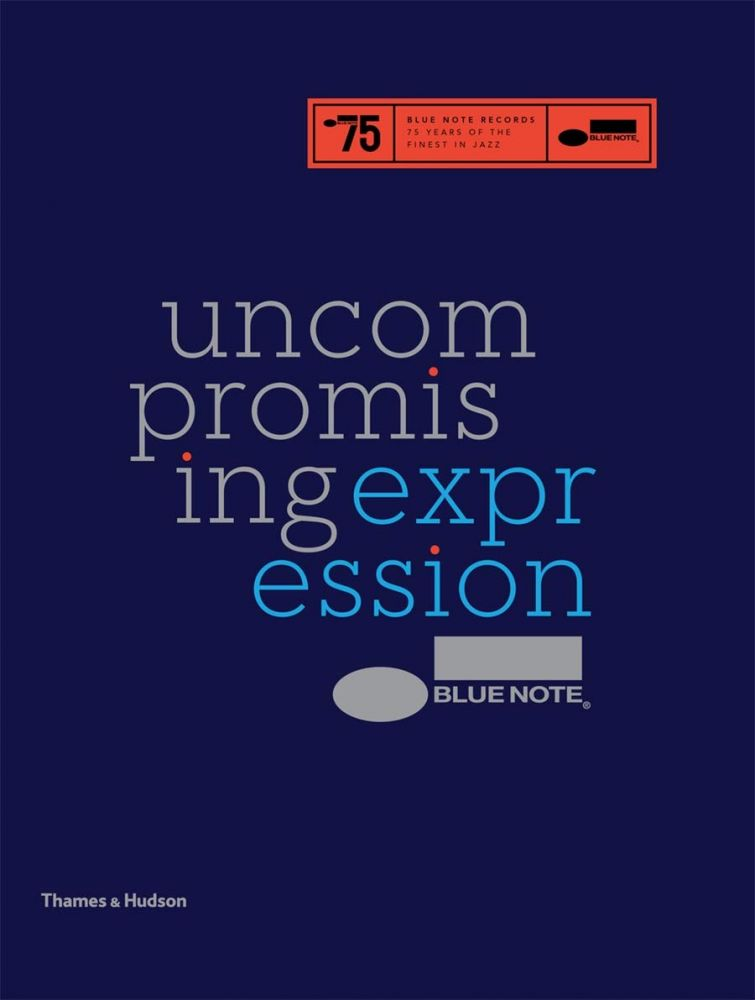 Blue Note: Uncompromising Expression. Richard Havers.