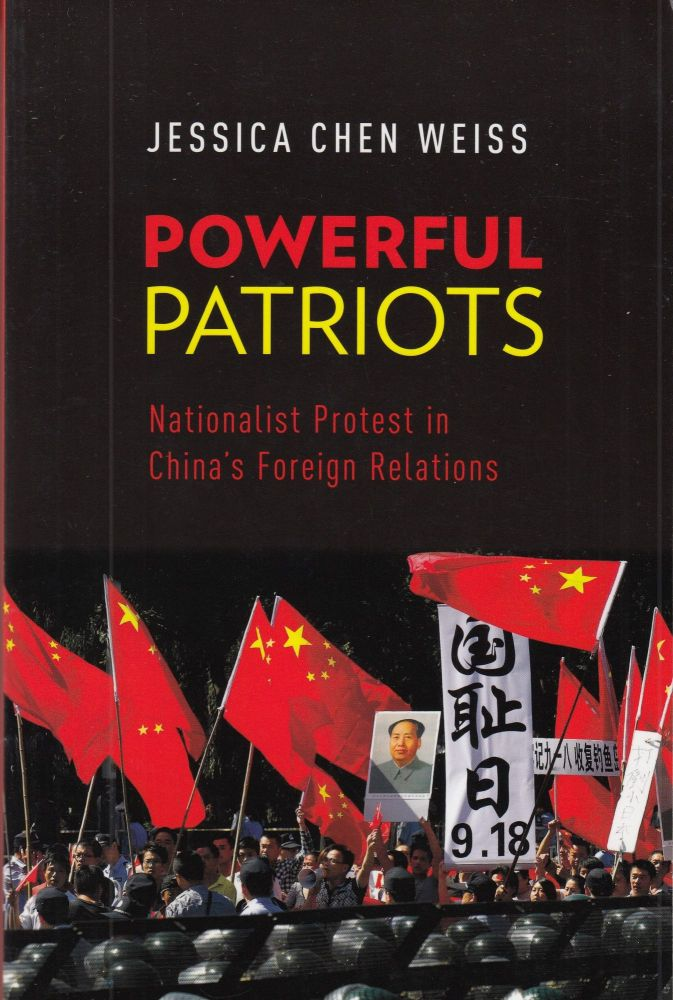 Powerful Patriots: Nationalist Protest in China's Foreign Relations. Jessica Chen Weiss.
