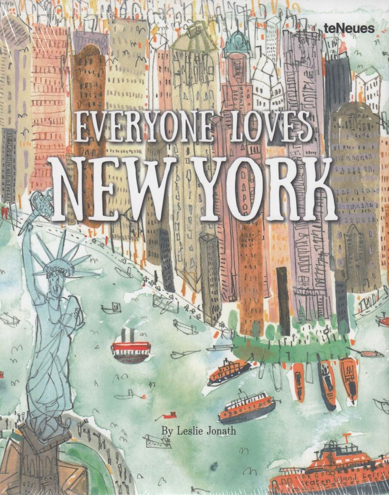 Everyone Loves New York. Leslie Jonath.