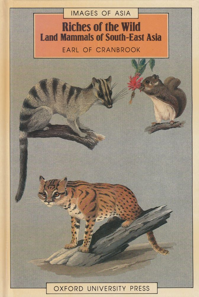 Riches of the Wild: Land Mammals of South-East Asia. Earl of Cranbrook.