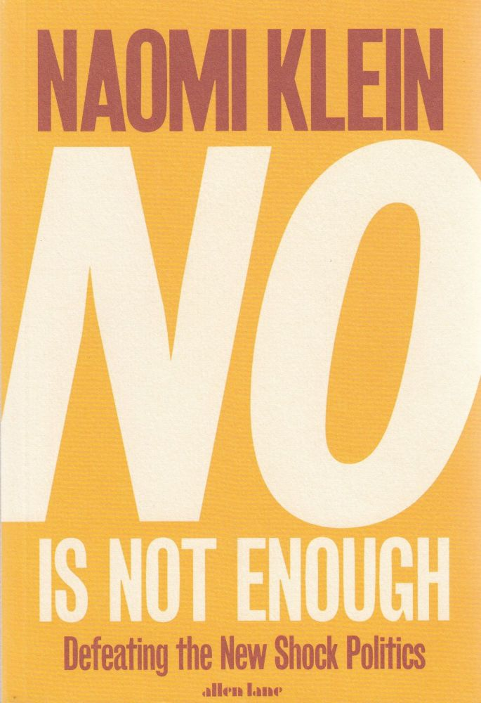 No is Not Enough: Defeating the New Shock Politics. Naomi Klein.