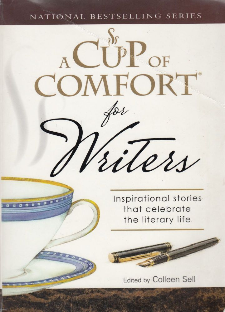 A Cup of Comfort for Writers: Inspirational Stories That Celebrate the Literary Life. Colleen Sell.