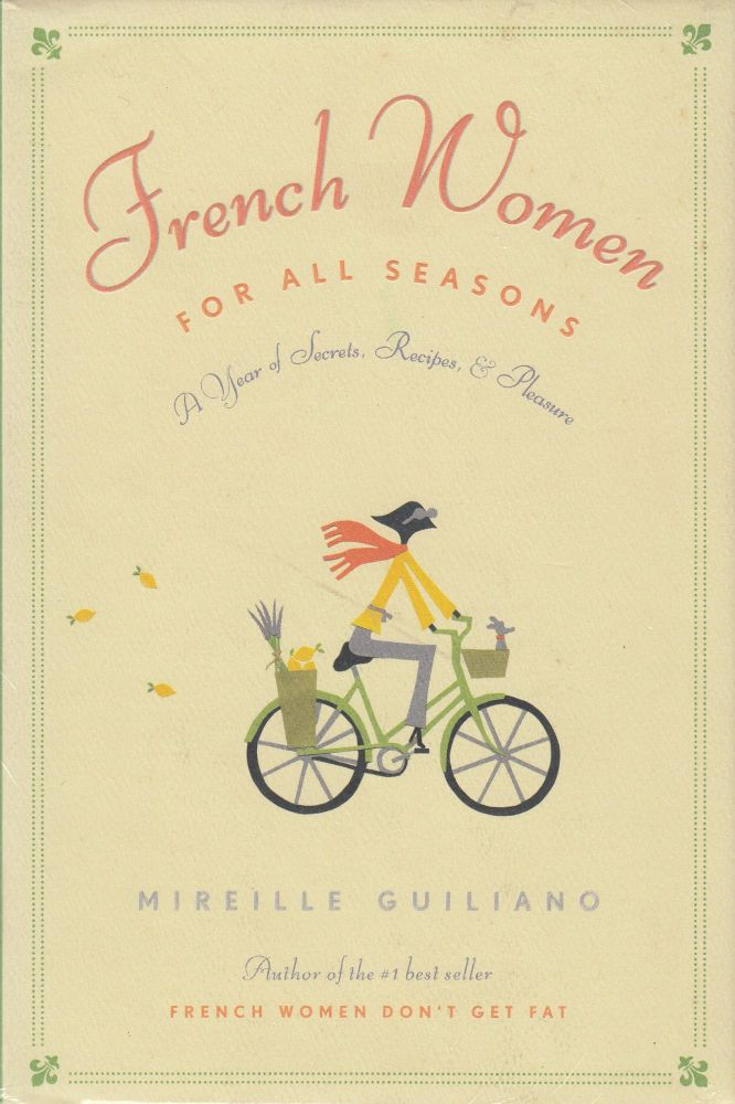 French Women for All Seasons : A Year of Secrets, Recipes, & Pleasure. Mireille Guiliano.