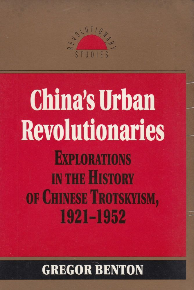 China's Urban Revolutionaries: Explorations in the History of Chinese Trotskyism, 1921-1952. Gregor Benton.