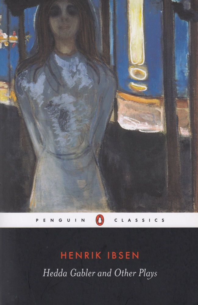 Hedda Gabler and Other Plays: The Pillars of the Community, The Wild Duck, Hedda Grabler. Henrik Ibsen.