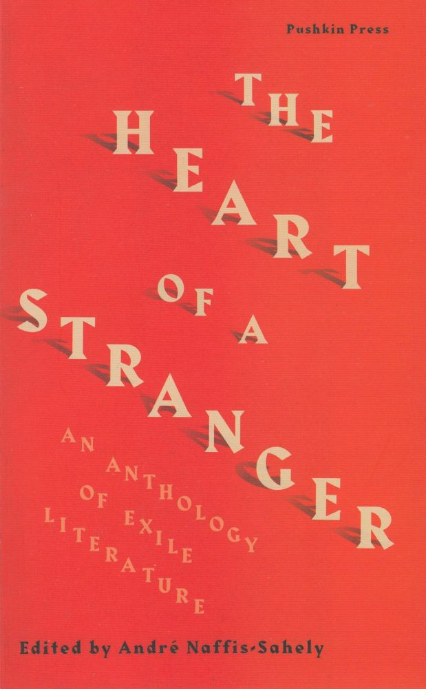 The Heart of a Stranger: An Anthology of Exile Literature. André Naffis-Sahely.