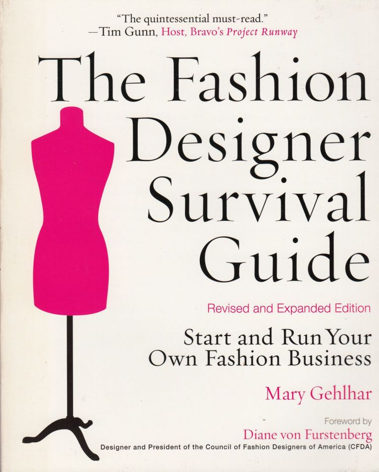 The Fashion Designer Survival Guide: Start and Run Your Own Fashion Business. Mary Gehlar.