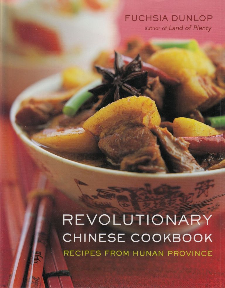 Revolutionary Chinese Cookbook: Recipes from Hunan Province. Fuchsia Dunlop.