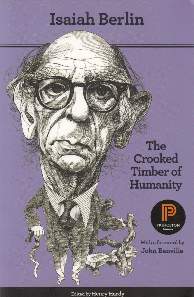 The Crooked Timber of Humanity: Chapters in the History of Ideas. Isaiah Berlin.