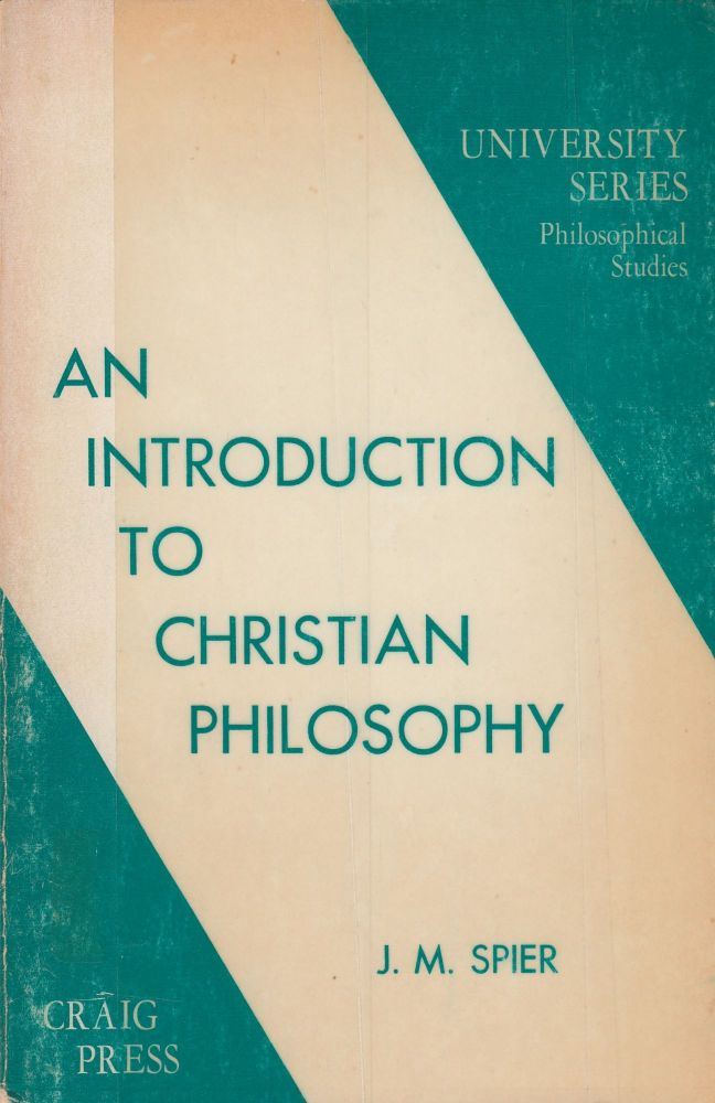 An Introduction to Christian Philosophy. J M. Spier.