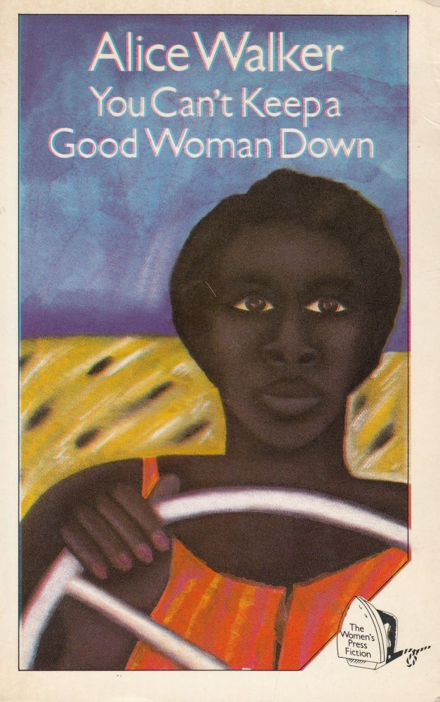 You Can't Keep a Good Woman Down. Alice Walker.