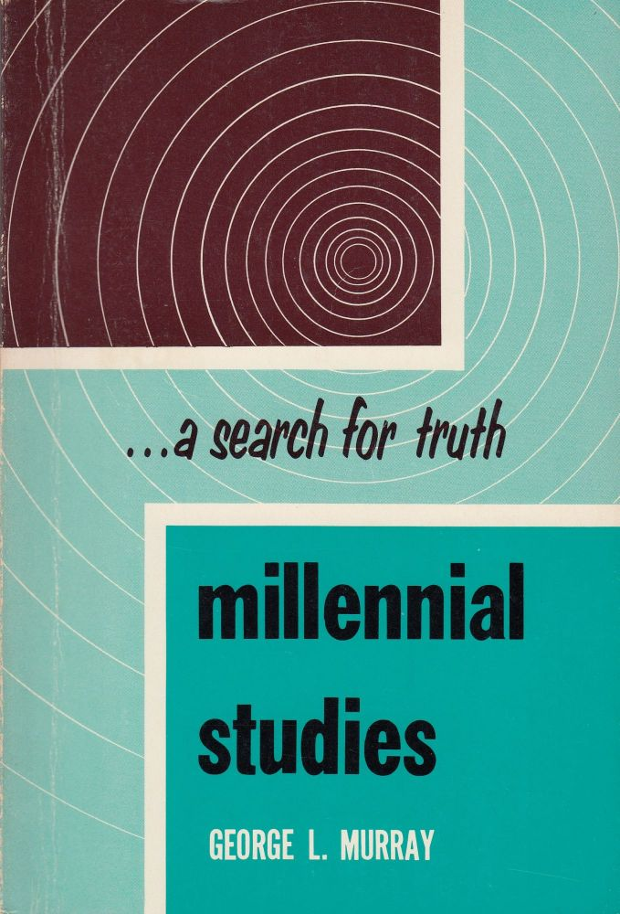 Millennial Studies: A Search for Truth. George L. Murray.