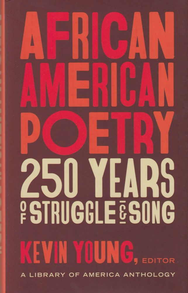 African American Poetry: 250 Years of Struggle & Song. Kevin Young.
