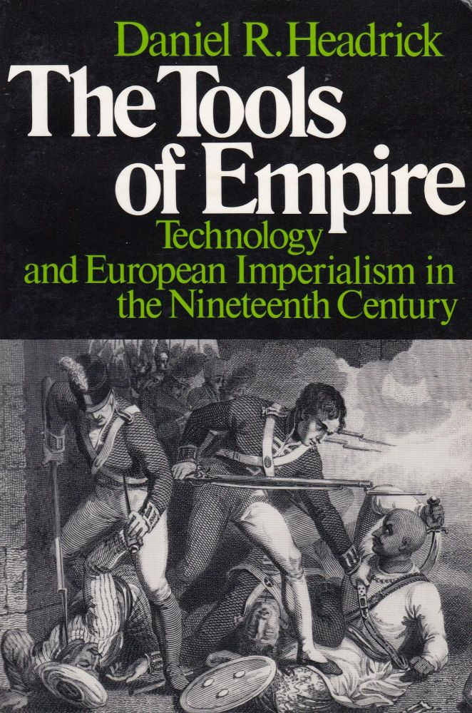 The Tools of Empire: Technology and European Imperialism in the Nineteenth Century. Daniel R. Headrick.