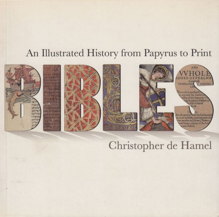 Bibles: An illustrated History from Papyrus to Print. Christopher de Hamel.