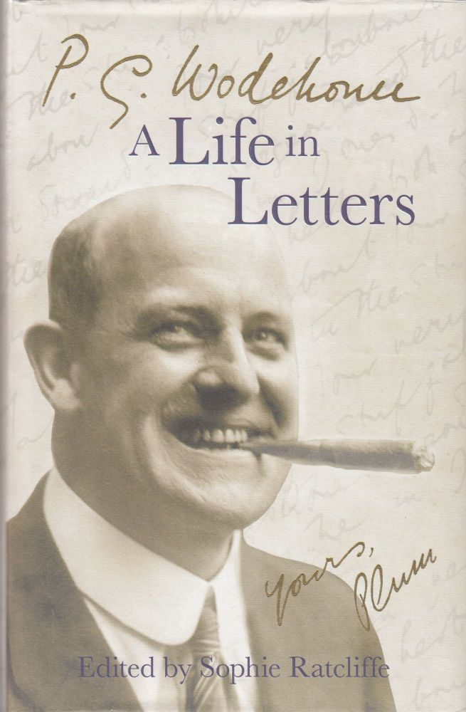 P.G. Wodehouse: A Life in Letters. P G. Wodehouse.