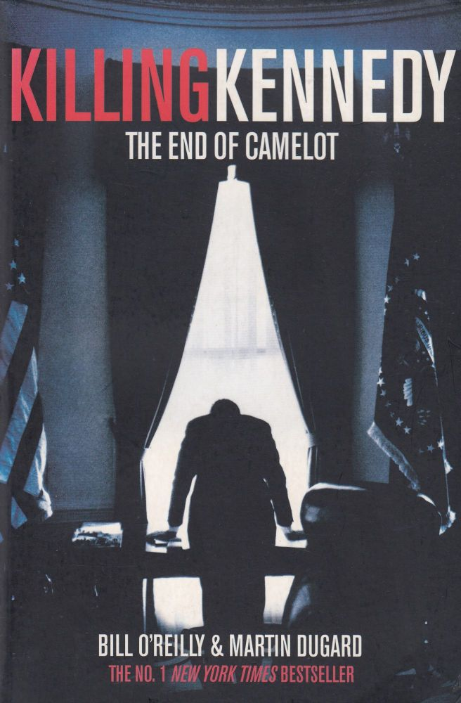 Killing Kennedy : The End of Camelot. Bill O'Reilly, Martin Dugard.
