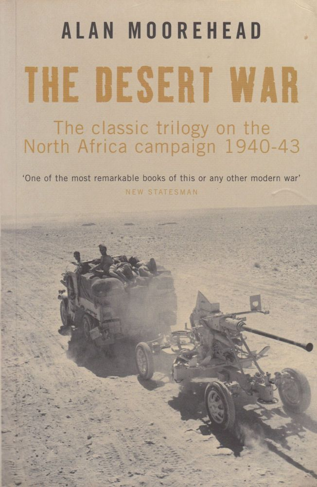The Desert War : The Classic Trilogy on the North Africa Campaign 1940-43. Alan Moorehead.