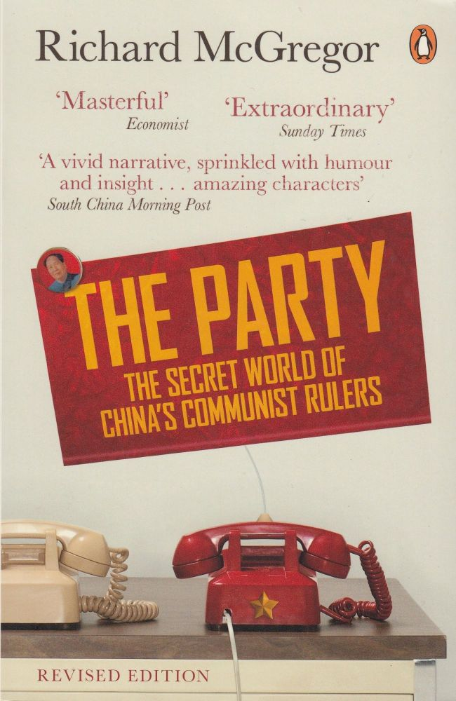 The Party: The Secret World of China's Communist Rulers. Richard McGregor.