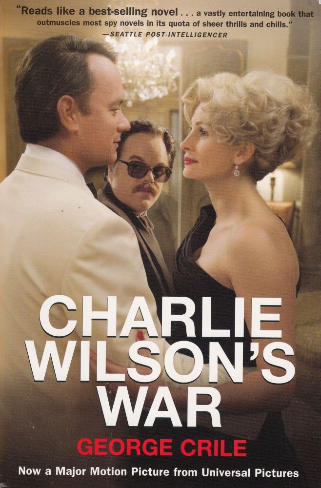 Charlie Wilson's War: The Extraordinary Story How the Wildest Man in Congress and a Rogue CIA Agent Changed the History of Our Times. George Crile.