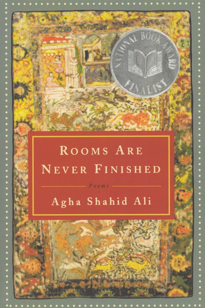 Rooms are Never Finished. Agha Shahid Ali.