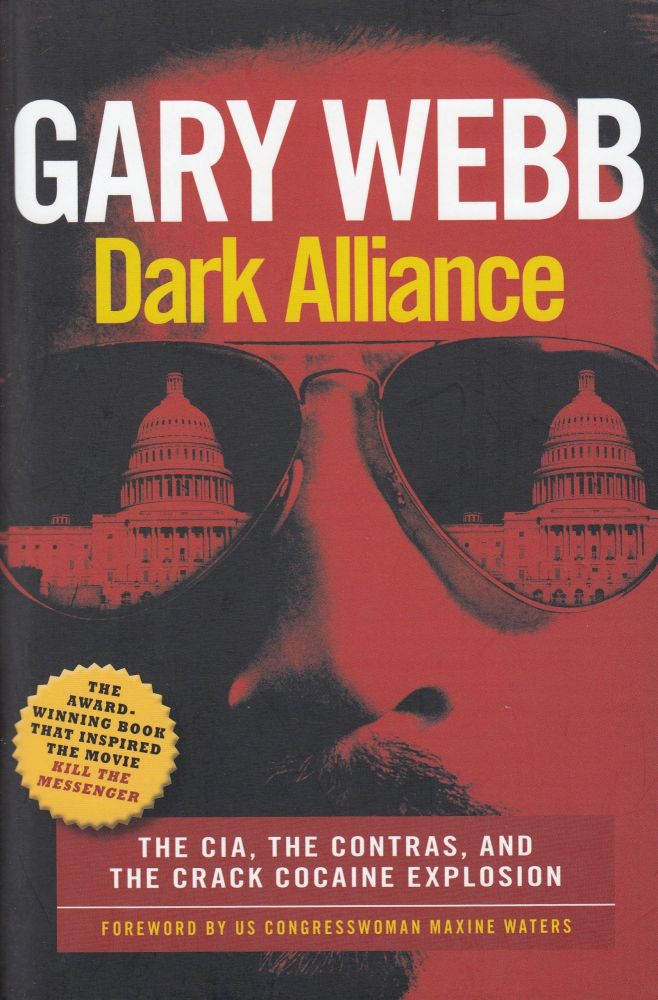 Dark Alliance: The CIA, the Contras, and the Cocaine Explosion. Gary Webb.