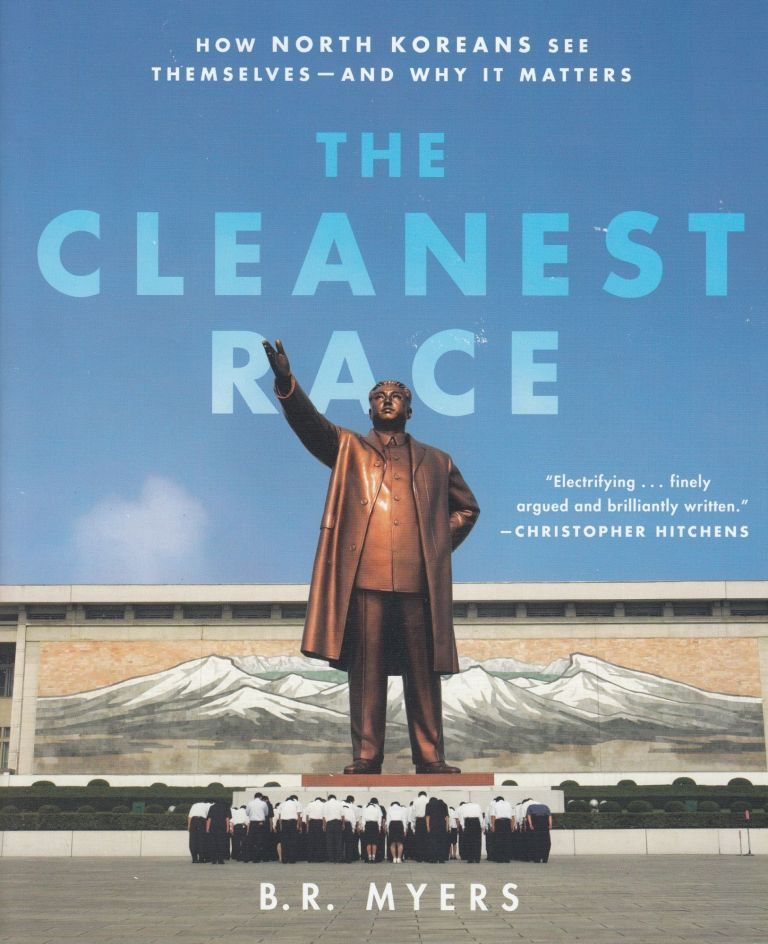 The Cleanest Race: How North Koreans See Themselves -- And Why It Matters. B R. Myers.