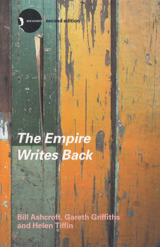 The Empire Writes Back: Theory and Practice in Post-Colonial Literatures. Gareth Griffiths Bill Ashcroft, Helen Tiffin.