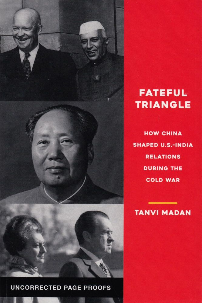 Fateful Triangle: How China Shaped U.S. - India Relations During the Cold War. Tanvi Madan.