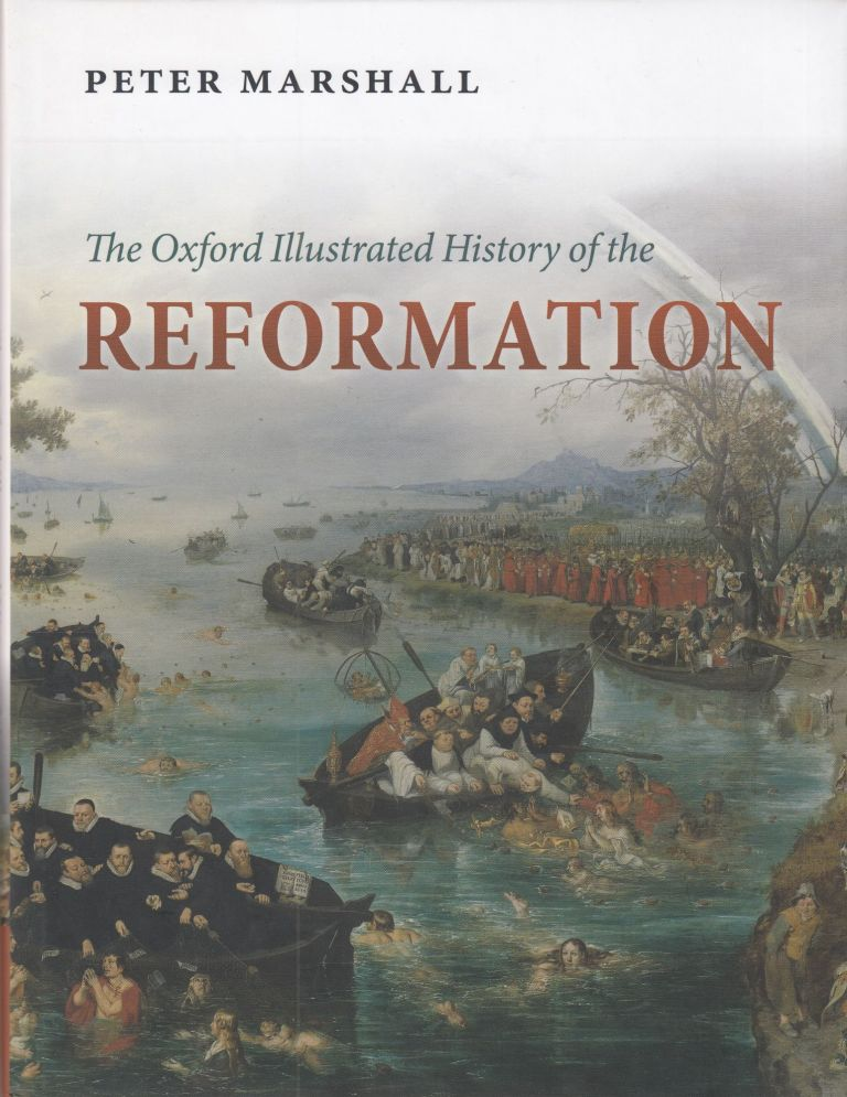 The Oxford Illustrated History of the Reformation. Peter Marshall.
