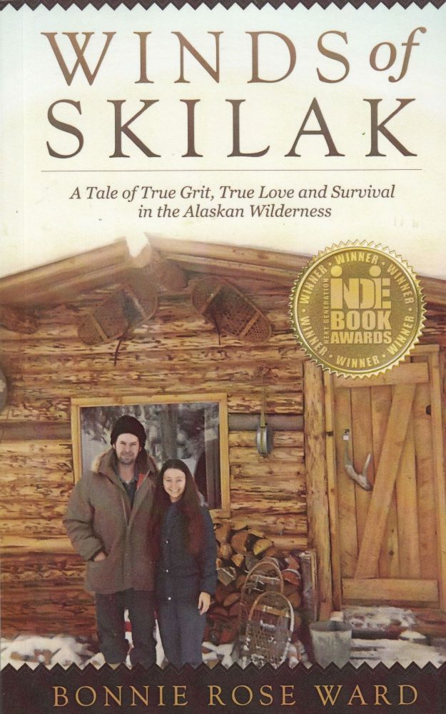 Winds of Skilak: A Tale of True Grit, True Love and Survival in the Alaskan Wilderness. Bonnie Rose Ward.