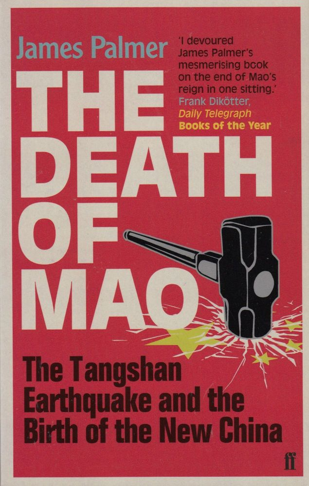 The Death of Mao: The Tangshan Earthquake and the Birth of the New China. James Palmer.