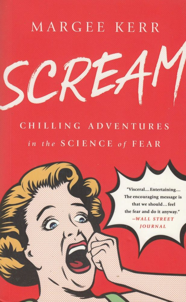 Scream: Chilling Adventures in the Science of Fear. Margee Kerr.