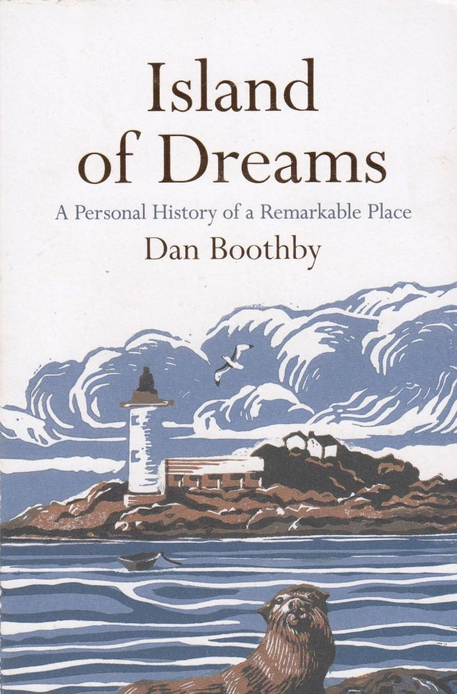 Island Of Dreams : A Personal History of a Remarkable Place. Dan Boothby.